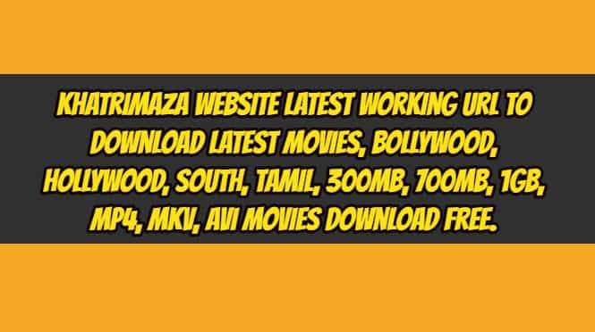 Khatrimaza Website Latest Working URL To Download Latest Movies, Bollywood, Hollywood, South, Tamil, 300Mb, 700Mb, 1GB, Mp4, MKV, AVI Movies Download Free. Banner