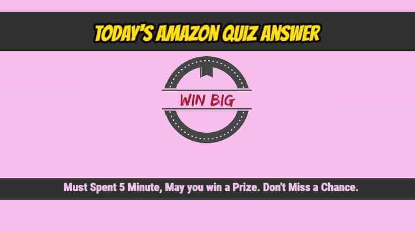 TODAY'S AMAZON QUIZ ANSWER , Daily Quiz