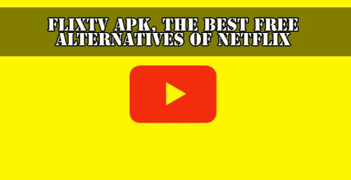 FlixTV APK, The Best Free Alternatives of Netflix, Latest Version