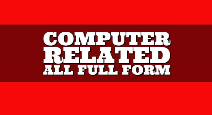 Computer Related All Full Form, Very Useful Information 2020